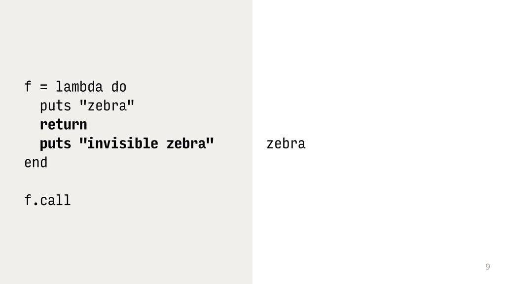 "9 f = lambda do puts ""zebra"" return puts ""invis..."