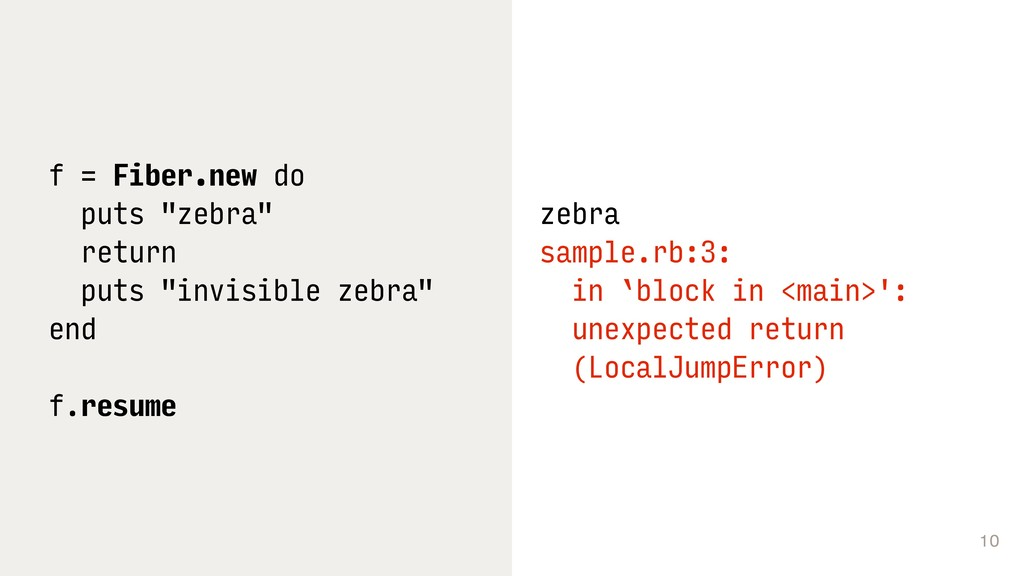 "10 f = Fiber.new do puts ""zebra"" return puts ""i..."