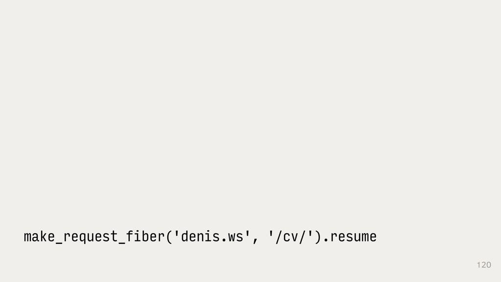 120 make_request_fiber('denis.ws', '/cv/').resu...