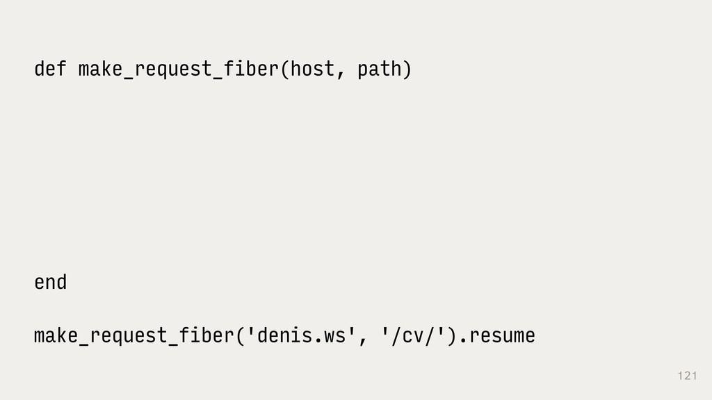 121 def make_request_fiber(host, path) end make...