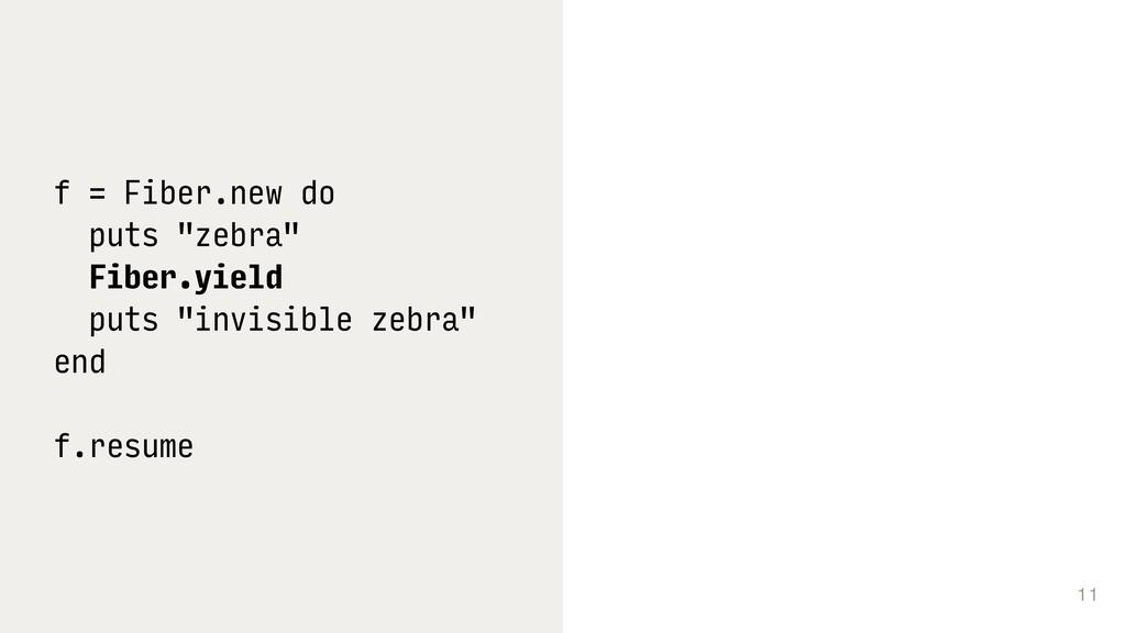 "11 f = Fiber.new do puts ""zebra"" Fiber.yield pu..."