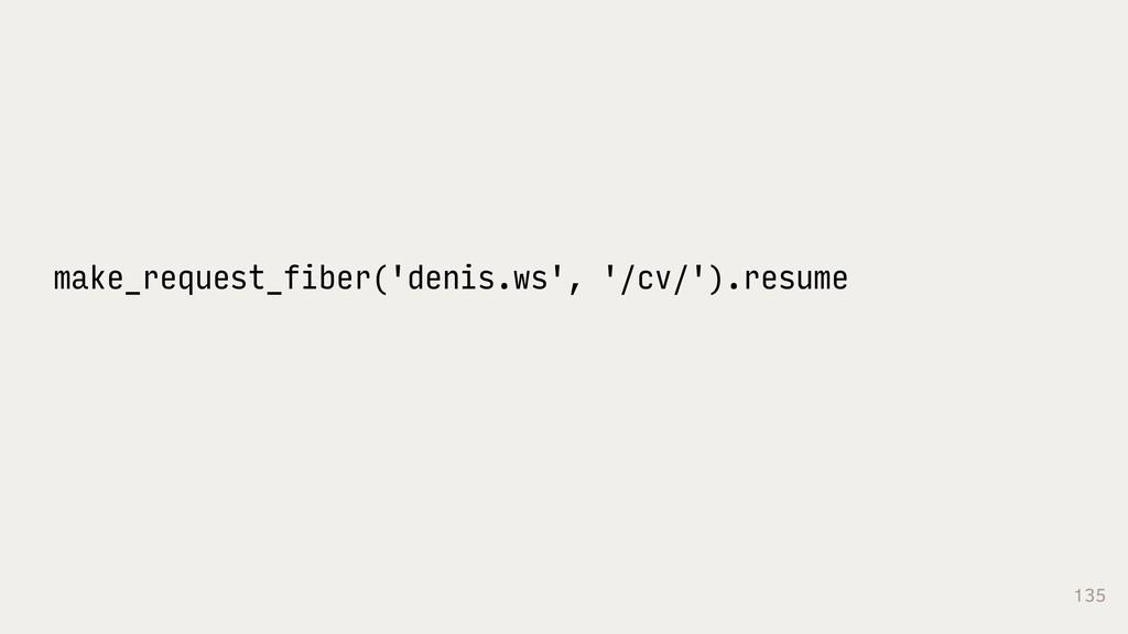 135 make_request_fiber('denis.ws', '/cv/').resu...