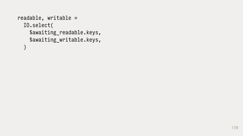 139 readable, writable = IO.select( $awaiting_r...