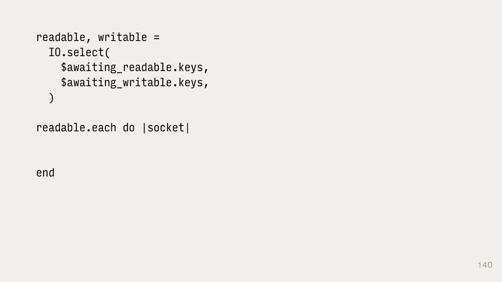 140 readable, writable = IO.select( $awaiting_r...