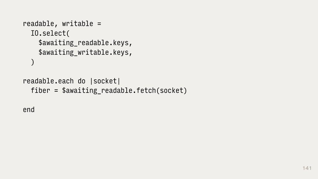 141 readable, writable = IO.select( $awaiting_r...