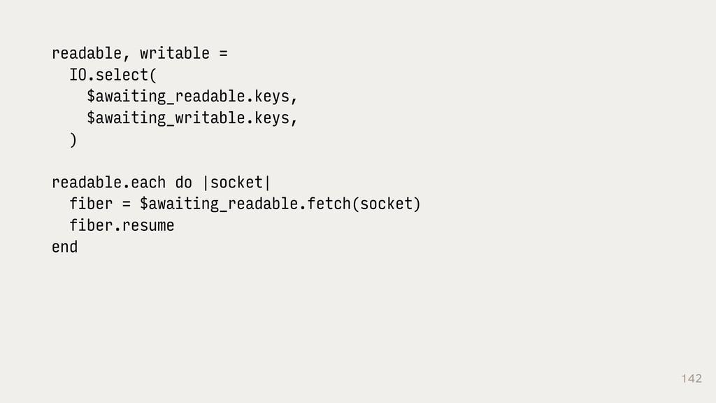 142 readable, writable = IO.select( $awaiting_r...