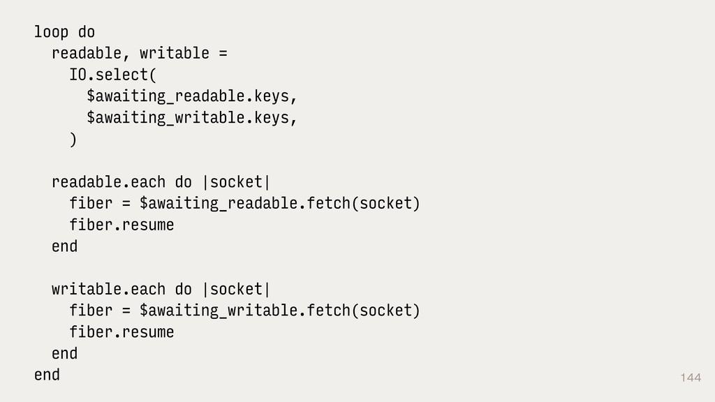 144 loop do readable, writable = IO.select( $aw...