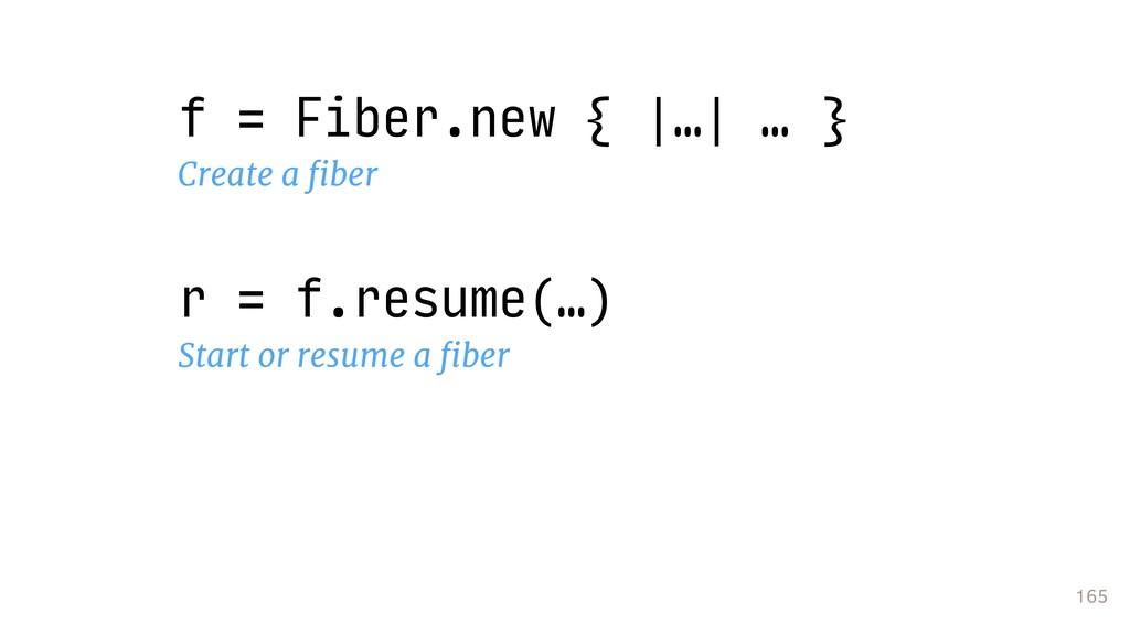 165 f = Fiber.new { |…| … } Create a fiber r = f...