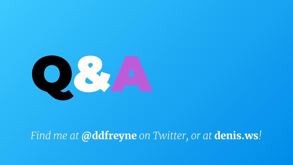 Q&A Find me at @ddfreyne on Twitter, or at deni...