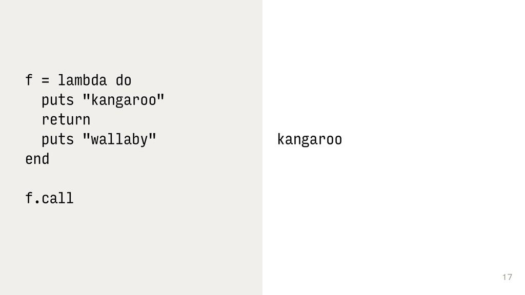 "17 f = lambda do puts ""kangaroo"" return puts ""w..."