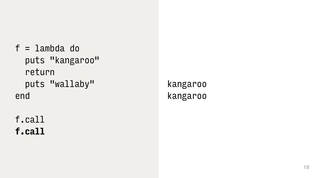 "18 f = lambda do puts ""kangaroo"" return puts ""w..."