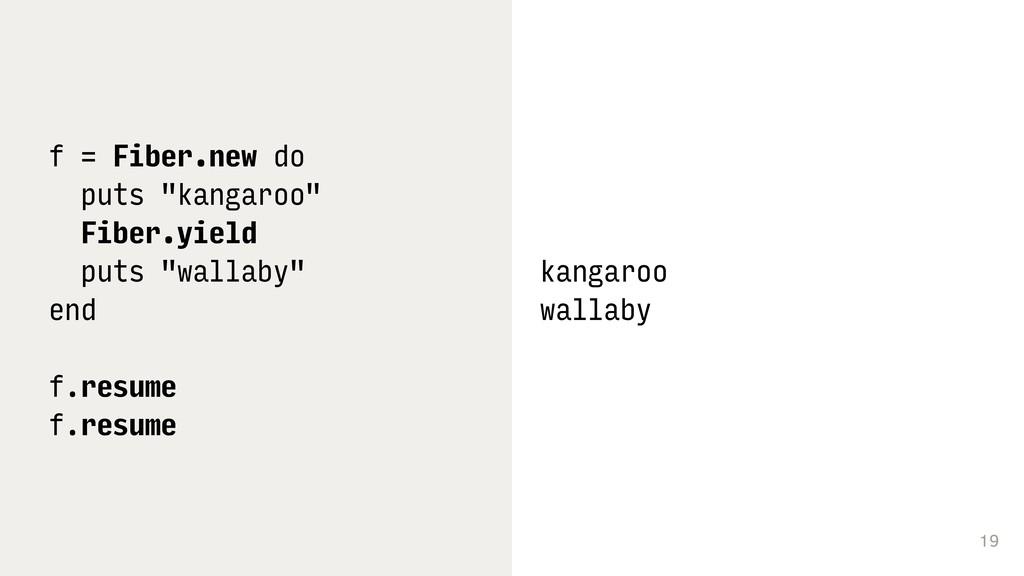 """19 f = Fiber.new do puts """"kangaroo"""" Fiber.yield..."""