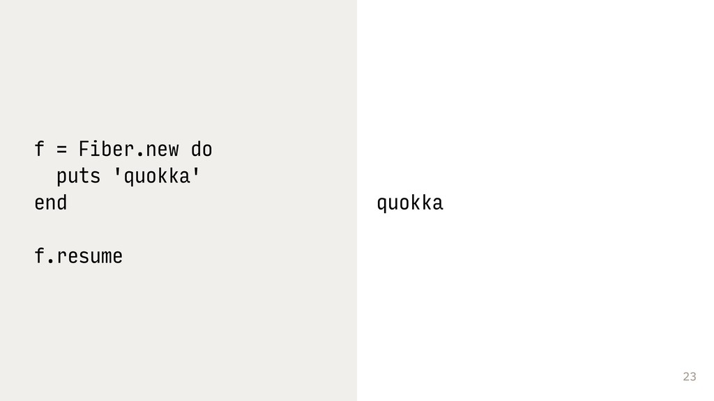 23 f = Fiber.new do puts 'quokka' end f.resume ...