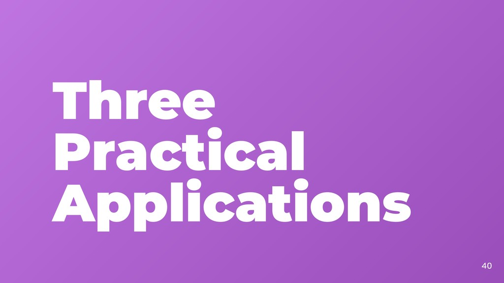 Three Practical Applications 40