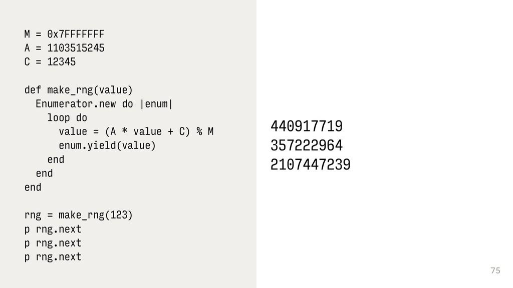 75 M = 0x7FFFFFFF A = 1103515245 C = 12345 def ...