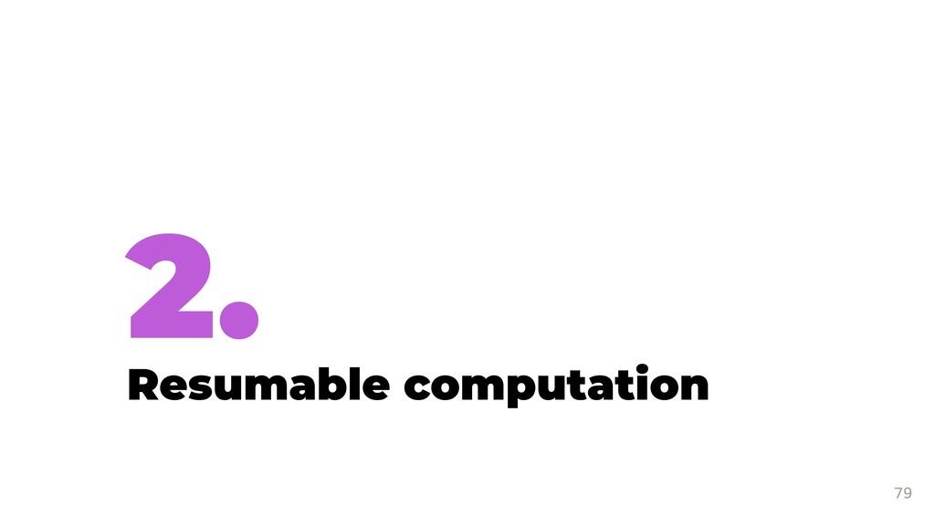 2. Resumable computation 79