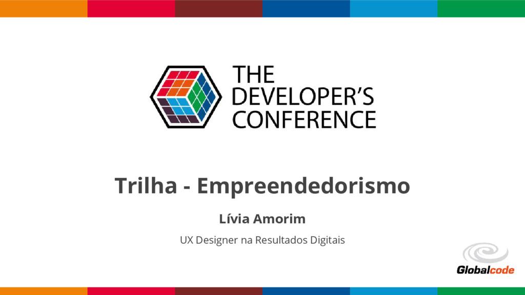 Trilha - Empreendedorismo Lívia Amorim UX Desig...