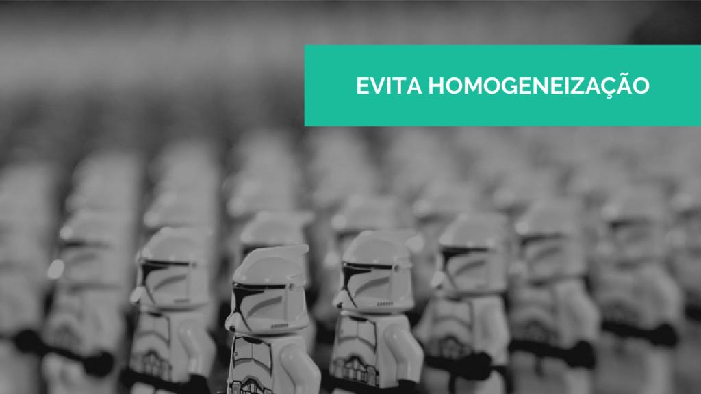 EVITA HOMOGENEIZAÇÃO