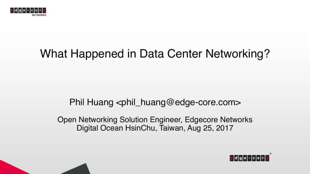 What Happened in Data Center Networking? Phil H...