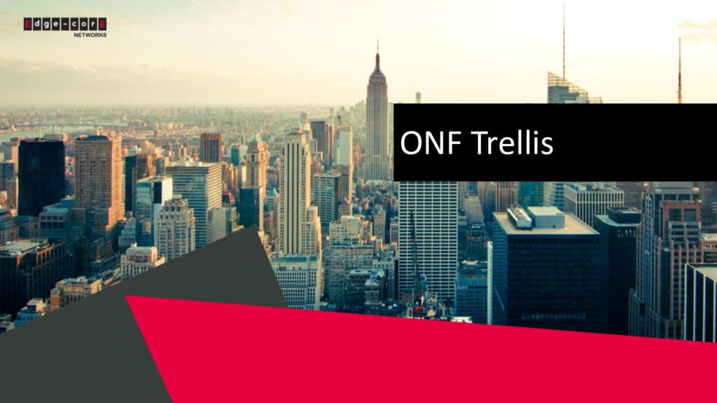 ONF Trellis