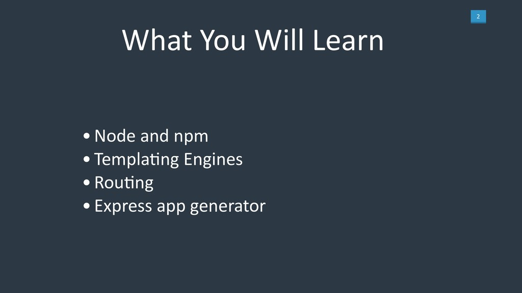 2 What You Will Learn •Node and npm •Templa7ng ...