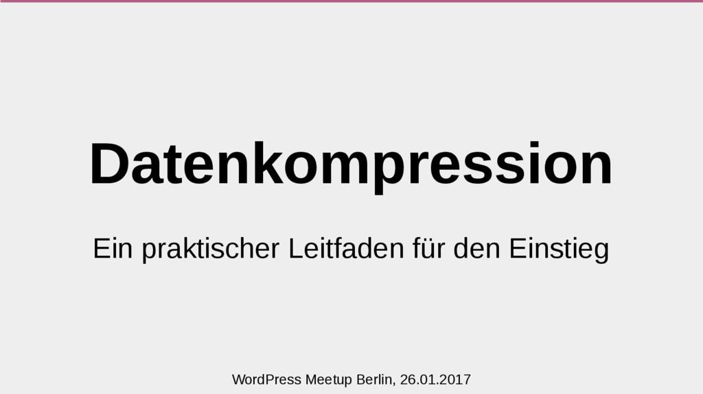 Datenkompression Ein praktischer Leitfaden für ...