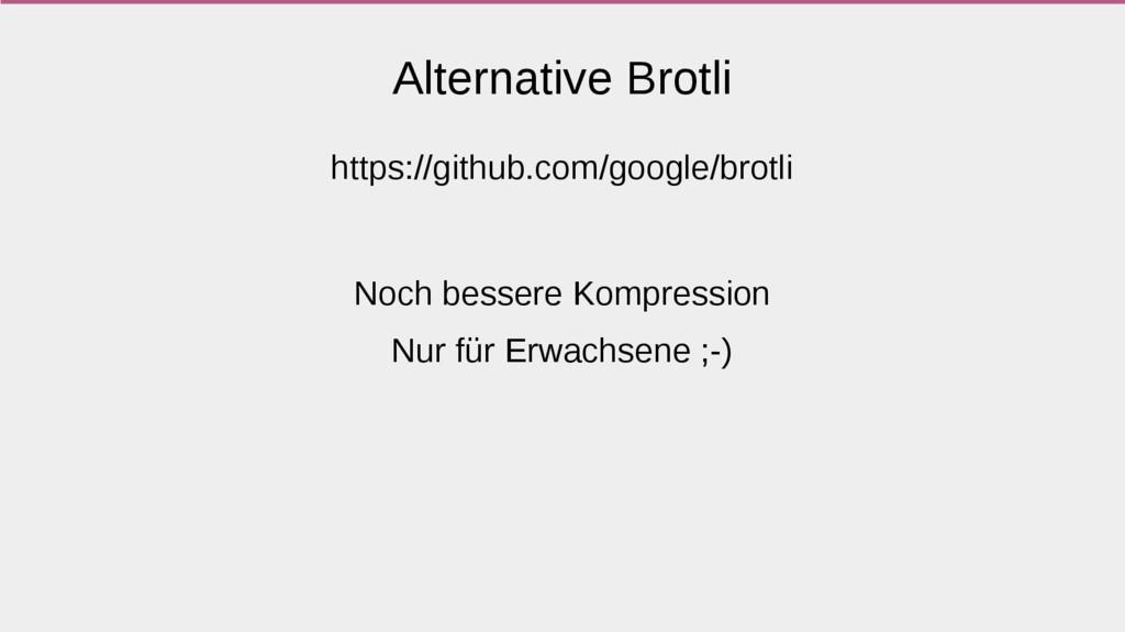Alternative Brotli https://github.com/google/br...
