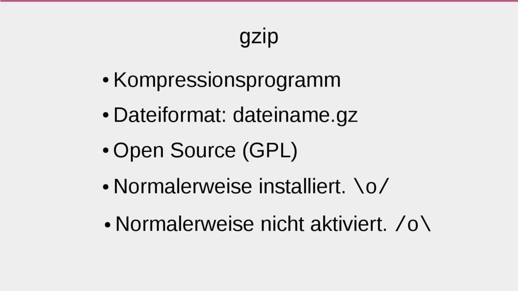 ● Kompressionsprogramm ● Dateiformat: dateiname...
