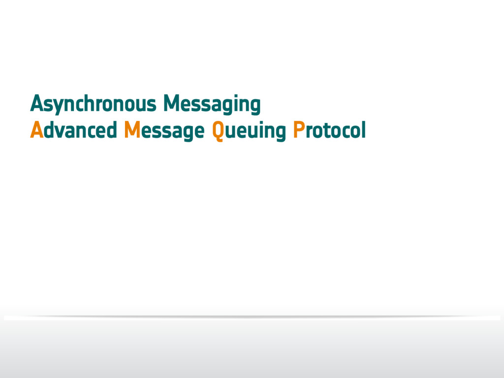 Asynchronous Messaging Advanced Message Queuing...