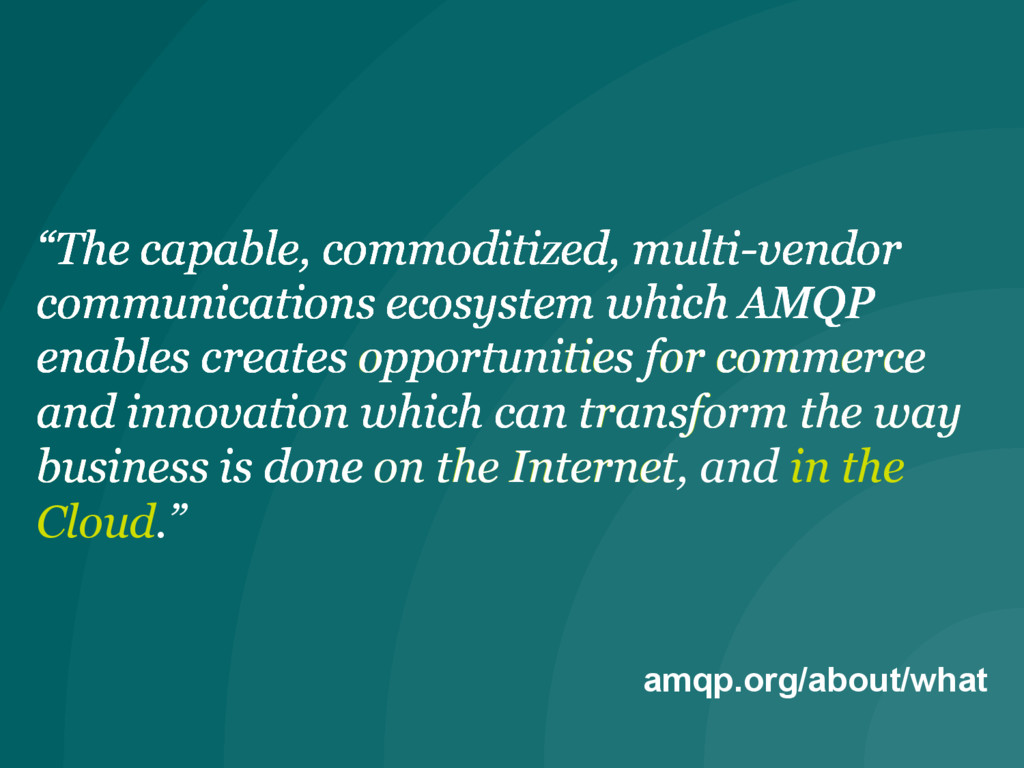 """amqp.org/about/what """"The capable, commoditized,..."""