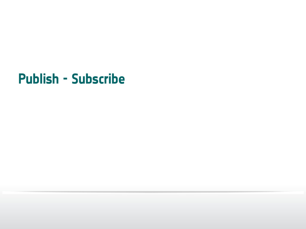 Publish - Subscribe