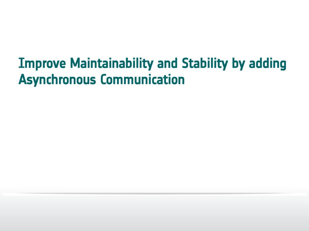 Improve Maintainability and Stability by adding...