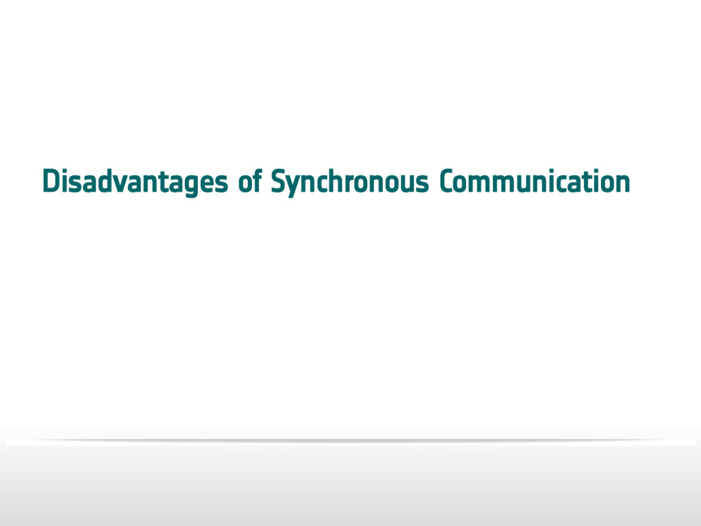 Disadvantages of Synchronous Communication