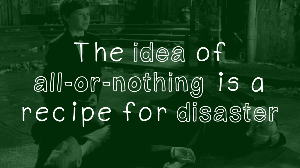 The idea of all-or-nothing is a recipe for disa...