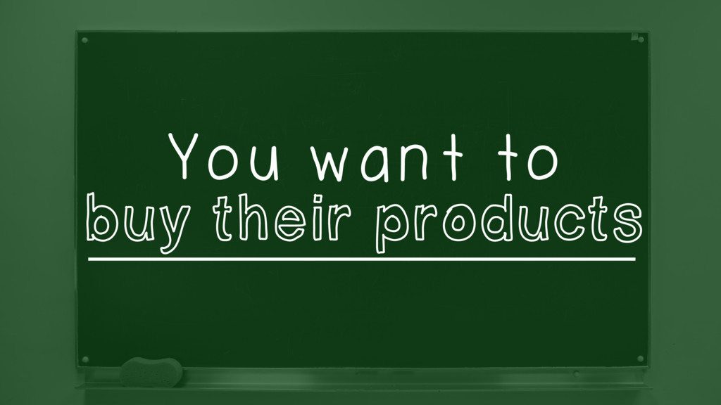 You want to _________________________ buy their...
