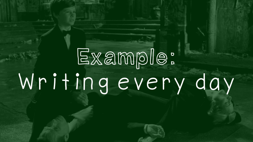Example: Writing every day