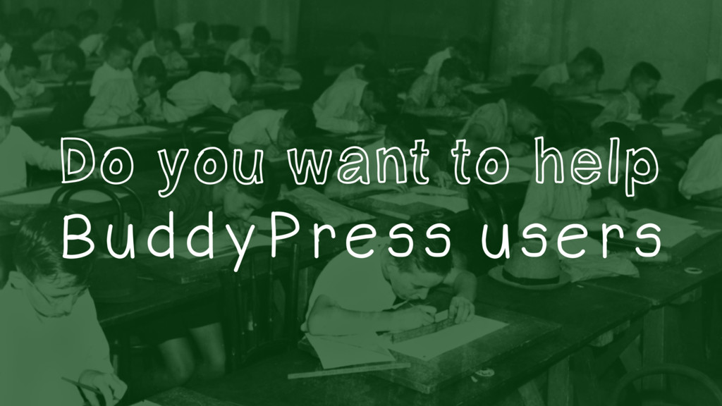 Do you want to help BuddyPress users
