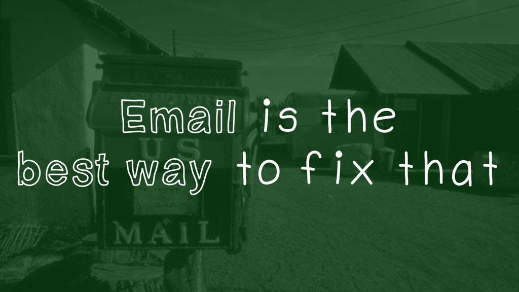 Email is the best way to fix that