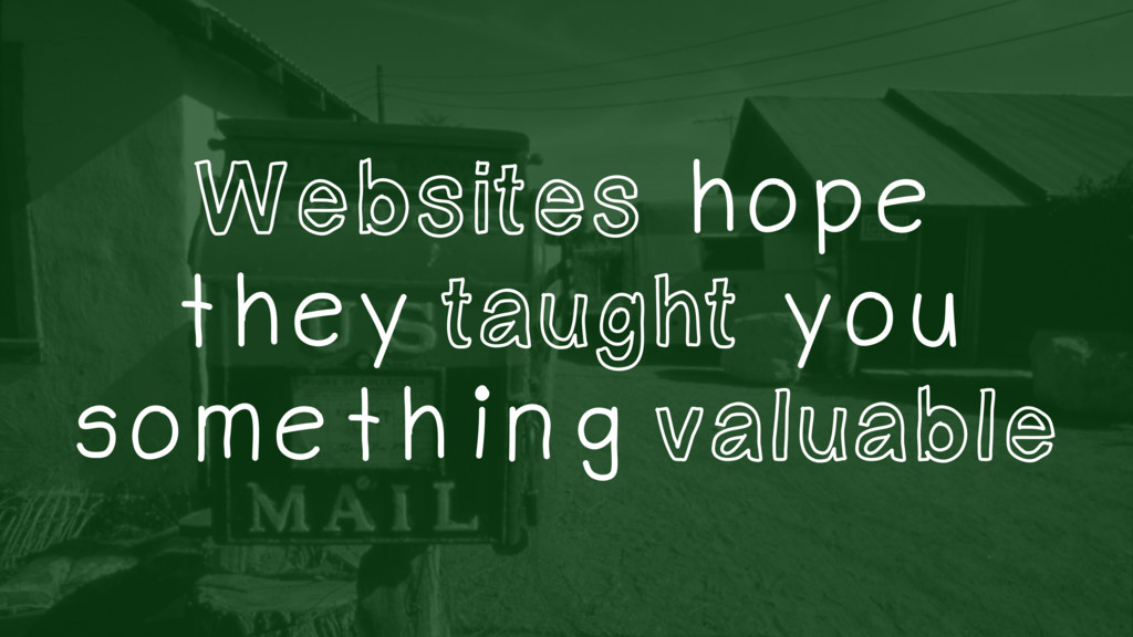 Websites hope they taught you something valuable