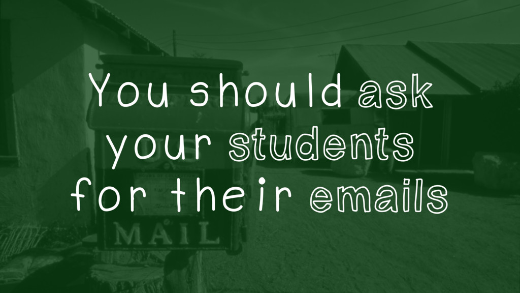 You should ask your students for their emails