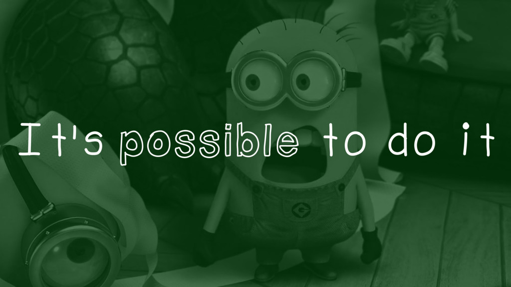 It's possible to do it