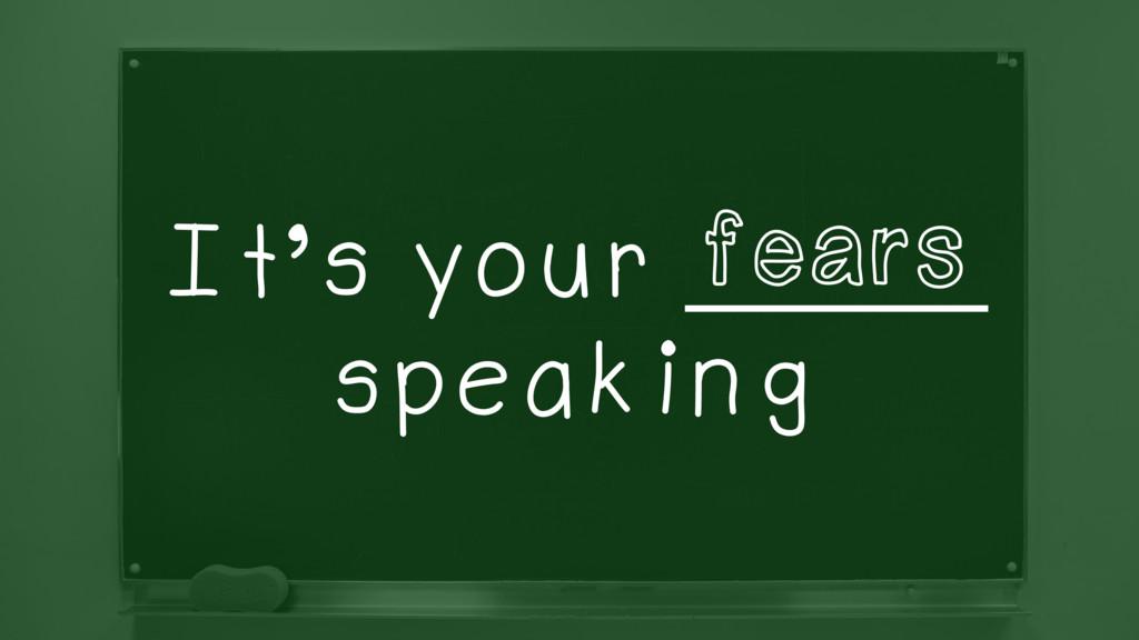 It's your _______ speaking fears