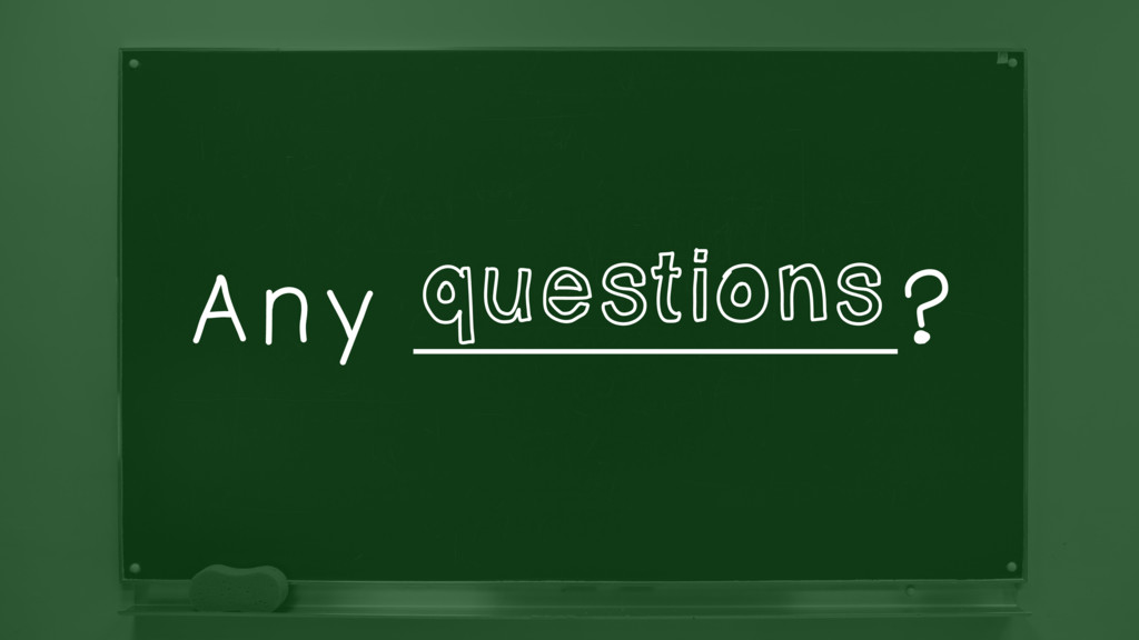 Any ______________? questions