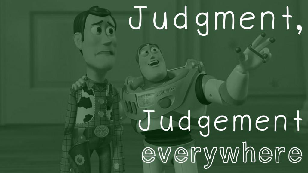 Judgement everywhere Judgment,