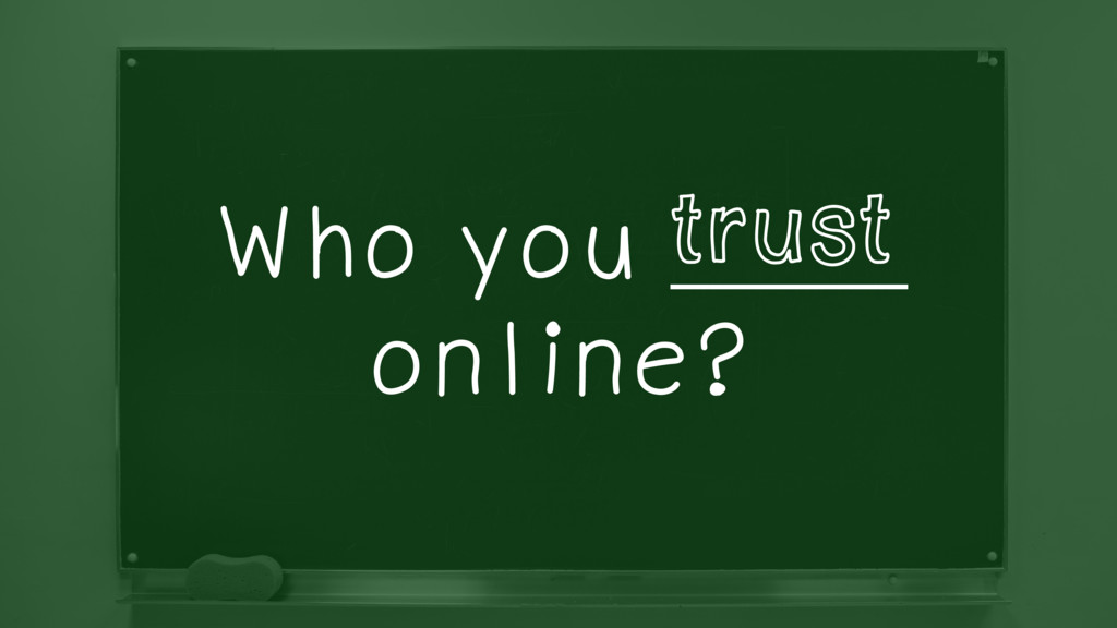 Who you _______ online? trust