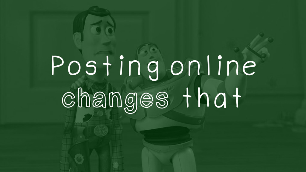 Posting online changes that