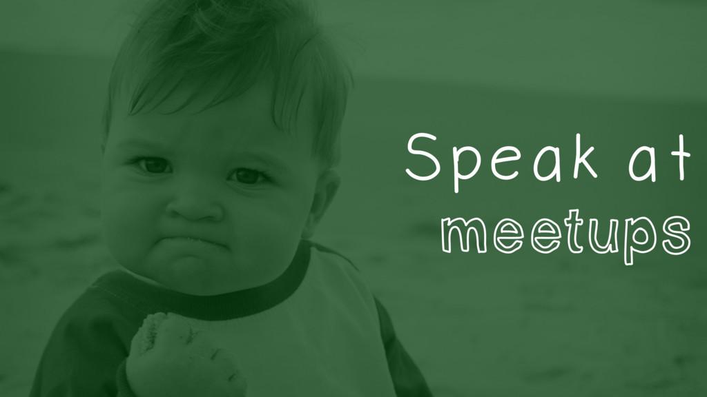 Speak at meetups