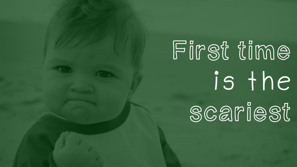 First time is the scariest