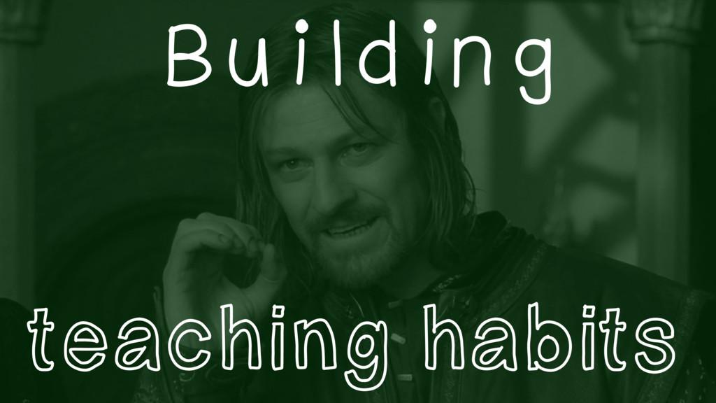 Building teaching habits
