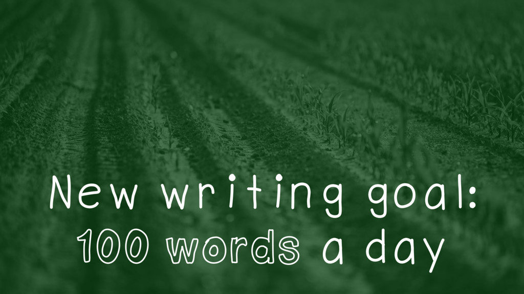 New writing goal: 100 words a day